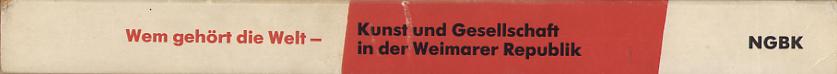 Wem gehört die Welt - Kunst und Gesellschaft in der Weimarer Republik (Ausstellungskatalog)